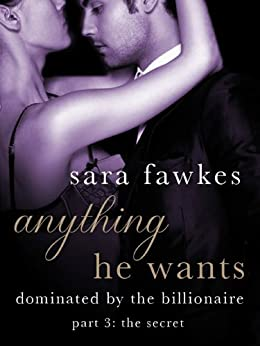 Anything He Wants: The Secret (#3) by [Sara Fawkes]