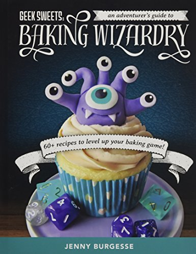 Geek Sweets: An Adventurer's Guide to the World of Baking Wizardry (Baking Book, Geek Cookbook, Cupcake Decorating, Sprinkles for Baking, and Fans of Fun with Frosting)