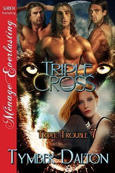 Triple Cross [Triple Trouble 7] (Siren Publishing Menage Everlasting) (Triple Trouble Series) (English Edition) por [Tymber Dalton]