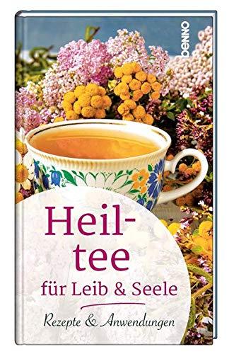 Heiltee für Leib & Seele: Rezepte & Anwendungen
