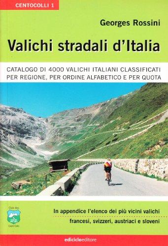 Valichi stradali d'Italia. Catalogo di 4000 valichi italiani classificati per regione, per ordine alfabetico e per quota