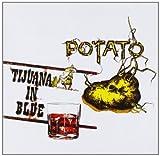 Potato & Tijuana In Blue -Reed-