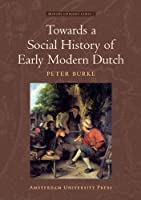 Toward a Social History of Early Modern Dutch (Meertens Ethnology Cahier)