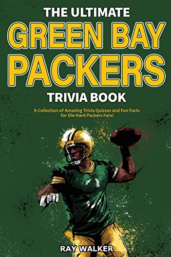 The Ultimate Green Bay Packers Trivia Book: A Collection of Amazing Trivia Quizzes and Fun Facts For Die-Hard Packers Fans!