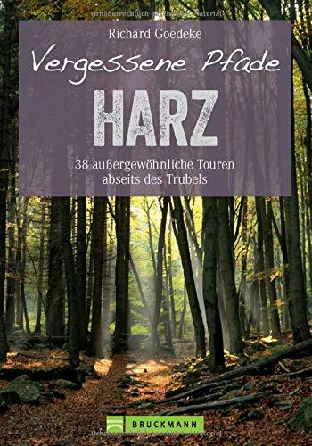 Vergessene Pfade: 38 Touren abseits des Trubels führen Sie in unbekannte Winkel des Harz, dem klassischen Wandergebirge unter dem Brocken....