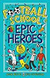 Football School Epic Heroes: 50 true stories from the glorious game: 50 true tales that sh...