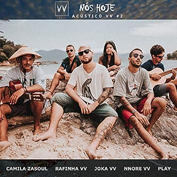 Nós Hoje (feat. Joka VV, Camila Zasoul, Rafinha VV, Nnore VV, Felipe Play) [Acústico]