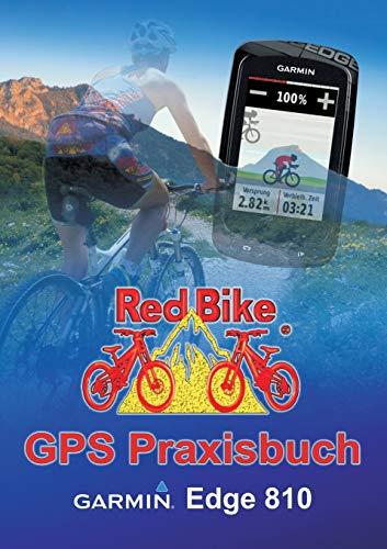 GPS Praxisbuch Garmin Edge 810: Praxis- und modellbezogen für einen schnellen Einstieg (GPS Praxisbuch-Reihe von Red Bike)