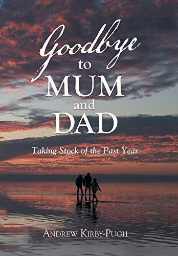 Goodbye to Mum and Dad: Taking Stock of the Past Year