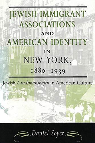 Jewish Immigrant Associations and American Identity in New York, 1880-1939: Jewish Landsmanshaftn in American Culture (American Jewish Civilization Series)