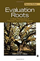Evaluation Roots: A Wider Perspective of Theorists' Views and Influences by Unknown(2012-04-12)