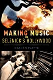 Making Music in Selznick's Hollywood (Oxford Music/Media Series)