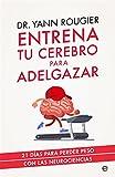 Entrena tu cerebro para adelgazar (Psicologa y salud)