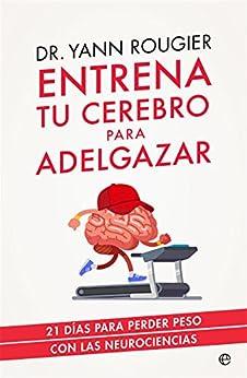 Entrena tu cerebro para adelgazar (Psicología y salud) de [Yann Rougier, Montserrat Roca Comet]