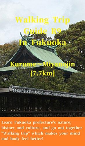 Walking Trip Guide R9 In Fukuoka: Kurume~Miyanojin [7.7km] (English Edition)