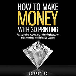 How to Make Money with 3D Printing     Passive Profits, Hacking the 3D Printing Ecosystem, and Becoming a World-Class 3D Designer              By:                                                                                                                                 Jeffrey Ito                               Narrated by:                                                                                                                                 Michael Burnette                      Length: 2 hrs and 32 mins     36 ratings     Overall 4.0