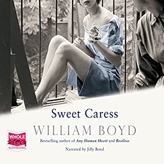 Sweet Caress     The Many Lives of Amory Clay              By:                                                                                                                                 William Boyd                               Narrated by:                                                                                                                                 Jilly Bond                      Length: 15 hrs and 4 mins     520 ratings     Overall 4.3
