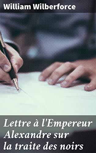 Couverture du livre Lettre à l'Empereur Alexandre sur la traite des noirs