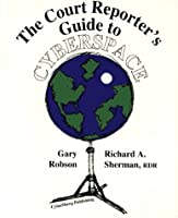 The Court Reporter's Guide to Cyberspace 0965151808 Book Cover