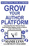 Grow Your Author Platform: Generating Book Sales with Your Website, Email Marketing, Blogging, YouTube and Pinterest Using Content Marketing (Marketing for Authors 2) (English Edition)