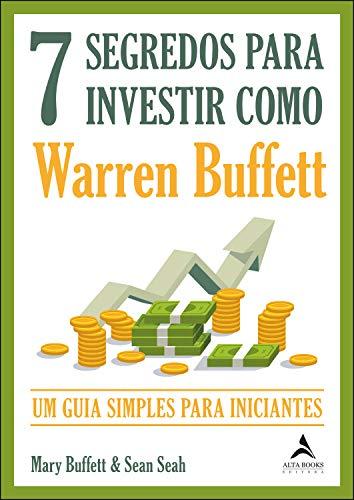 7 Segredos Para Investir Como Warren Buffet: O Guia Simples Para Iniciantes