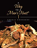 A Way to a Man's Heart 1: Creole Cookbook