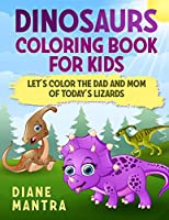 Dinosaurs coloring book for kids: Let's color the dad and mom of today's lizards