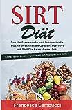 SIRTFOOD DIÄT: Das vollständigste und innovativste Buch zum schnellen Abnehmen mit Sirt, der Skinny Gene Diät. Enthält einen Diätplan mit Diäten und Säften von Sirt