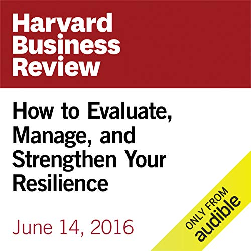 How to Evaluate, Manage, and Strengthen Your Resilience audiobook cover art
