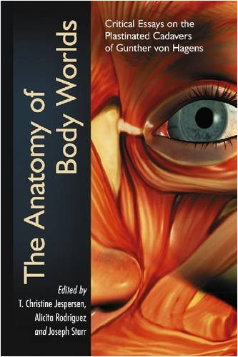 The Anatomy of Body Worlds: Critical Essays on the Plastinated Cadavers of Gunther Von Hagens
