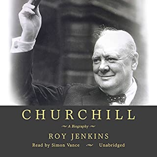 Churchill                   By:                                                                                                                                 Roy Jenkins                               Narrated by:                                                                                                                                 Robert Whitfield                      Length: 38 hrs and 18 mins     698 ratings     Overall 4.1