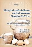 Dietetyka i sztuka kulinarna antyku i wczesnego Bizancjum (II-VII w.) - Maciej Kokoszko