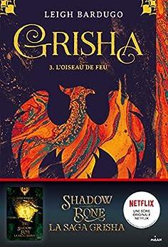Grisha, Tome 03 : L'oiseau de feu par [Leigh Bardugo, Anath Riveline]