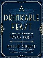 A Drinkable Feast: A Cocktail Companion to 1920s Paris