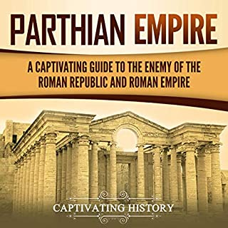 Parthian Empire     A Captivating Guide to the Enemy of the Roman Republic and Roman Empire              By:                                                                                                                                 Captivating History                               Narrated by:                                                                                                                                 David Patton                      Length: 1 hr and 45 mins     9 ratings     Overall 5.0