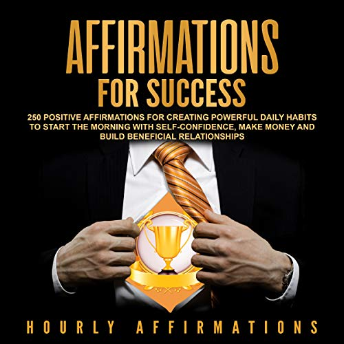 Affirmations for Success: 250 Positive Affirmations for Creating Powerful Daily Habits to Start the Morning with Self-confidence, Make Money and Build Beneficial Relationships Titelbild