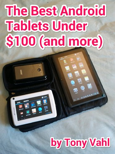 The Best Android Tablets Under $100 (and more) (Budget Android Devices Book 1)