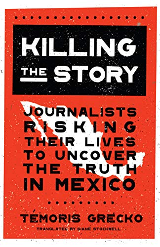 Compare Textbook Prices for Killing the Story: Journalists Risking Their Lives to Uncover the Truth in Mexico  ISBN 9781620975022 by Grecko, Témoris,Stockwell, Diane