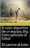 El valor deportivo de un equipo. Big Data aplicado al fútbol: El camino al éxito
