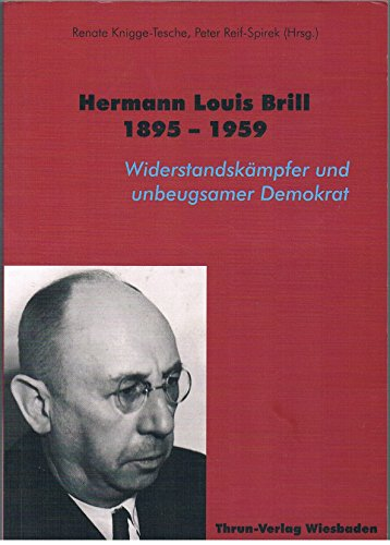 Hermann Louis Brill 1895 - 1959: Widerstandskämpfer und unbeugsamer Demokrat
