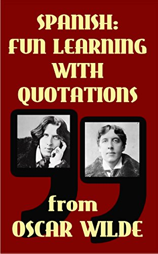 SPANISH:FUN LEARNING WITH QUOTATIONS from OSCAR WILDE: Learn Spanish enjoying these funny quotations from Oscar Wilde and their sentence by sentence translations into Spanish (English Edition)