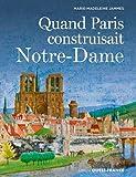 Quand Paris construisait Notre-Dame