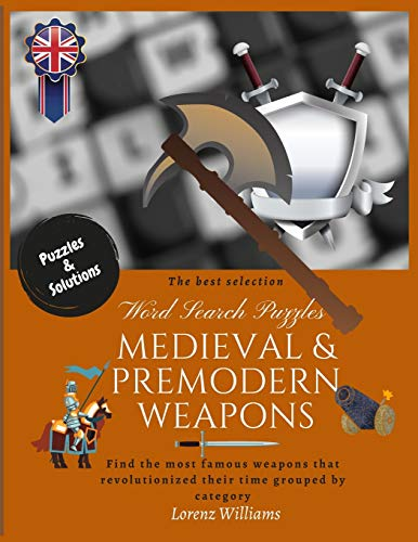 Word Search Puzzles MEDIEVAL & PREMODERN WEAPONS: Find the most famous weapons that revolutionized their time grouped by category and remember the history. For all ages. 8,5 x 11 inches word search.