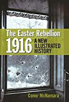 The Easter Rebellion 1916: A New Illustrated History