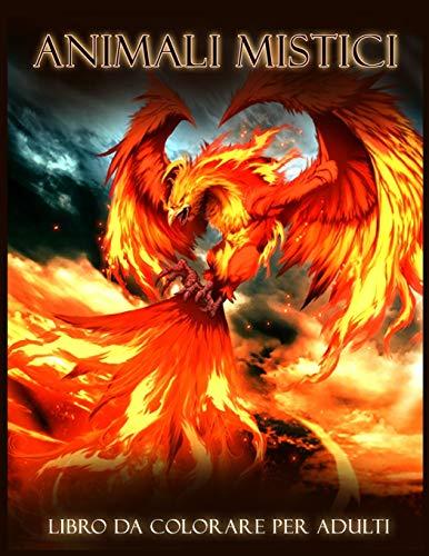 Animali Mistici: Bellissimi Libri da Colorare Fantasy per Adulti, con Animali Mitici, Fenice, Unicorno, Drago, Sirene, Centauro (Disegni Animali Antistress)