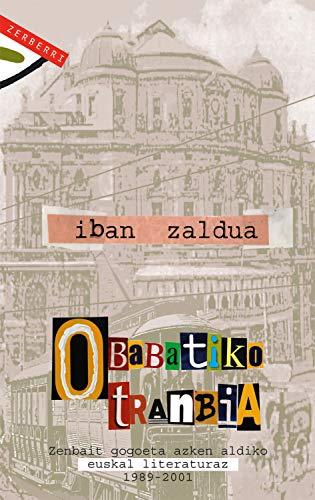 Obabatiko tranbia: Zenbait gogoeta azken aldiko euskal literaturaz. 1989-2001 (Basque Edition)