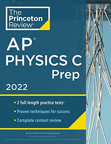 Princeton Review AP Physics C Prep, 2022: Practice Tests + Complete Content Review + Strategies & Te