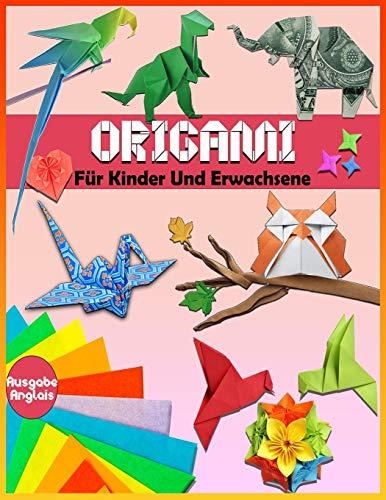 Origami Für Kinder und Erwachsene: ( Ausgabe Anglais )