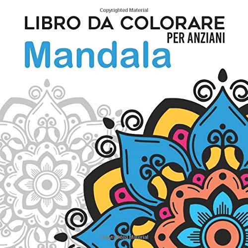 Libro da Colorare per Anziani | Mandala: Album da Colorare per Anziani | Con Demenza e Alzheimer | 30 disegni Antistress | Caratteri Grandi