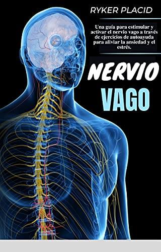 NERVIO VAGO: Una guía para estimular y activar el nervio vago a través de ejercicios de autoayuda para aliviar la ansiedad y el estrés. (Spanish Edition)